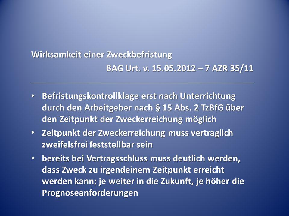 Wirksamkeit einer Zweckbefristung BAG Urt. v. 15.05.2012 – 7 AZR 35/11