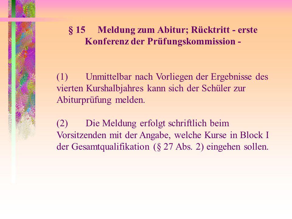 § 15 Meldung zum Abitur; Rücktritt - erste Konferenz der Prüfungskommission -