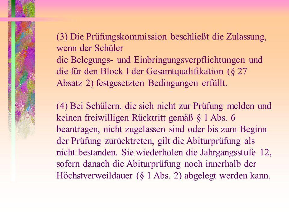 (3) Die Prüfungskommission beschließt die Zulassung, wenn der Schüler