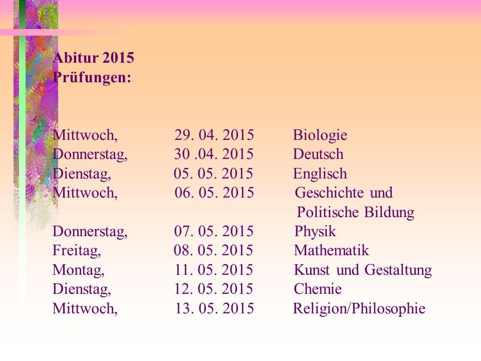 Abitur 2015 Prüfungen: Mittwoch, 29. 04. 2015 Biologie. Donnerstag, 30 .04. 2015 Deutsch.