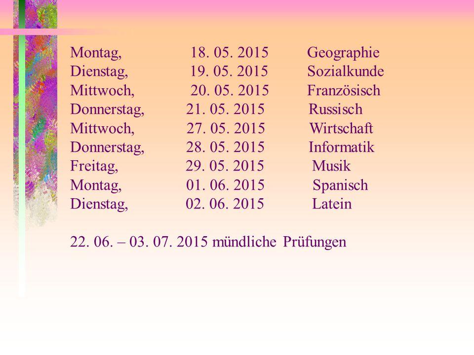 Montag, 18. 05. 2015 Geographie Dienstag, 19. 05. 2015 Sozialkunde. Mittwoch, 20. 05. 2015 Französisch.