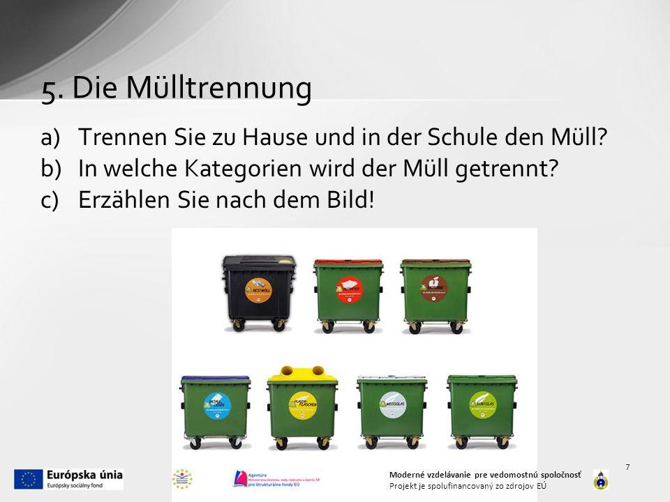 5. Die Mülltrennung Trennen Sie zu Hause und in der Schule den Müll