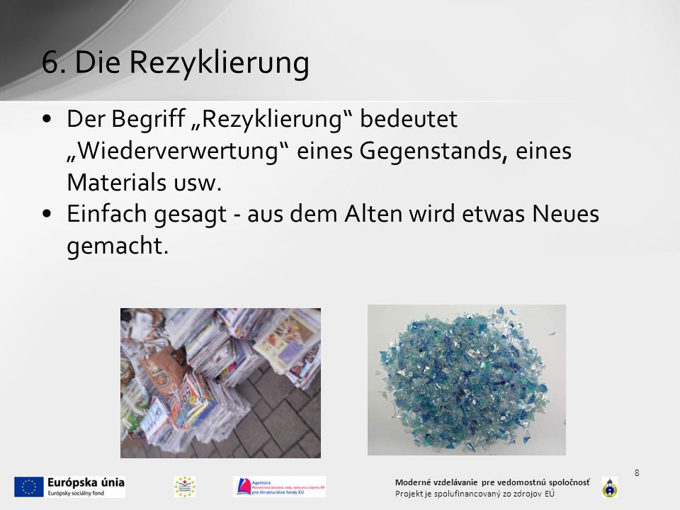 """6. Die Rezyklierung Der Begriff """"Rezyklierung bedeutet """"Wiederverwertung eines Gegenstands, eines Materials usw."""