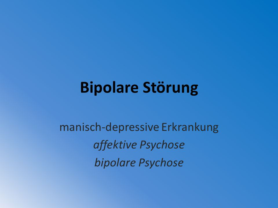 manisch-depressive Erkrankung affektive Psychose bipolare Psychose