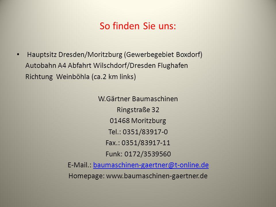 So finden Sie uns: Hauptsitz Dresden/Moritzburg (Gewerbegebiet Boxdorf) Autobahn A4 Abfahrt Wilschdorf/Dresden Flughafen.