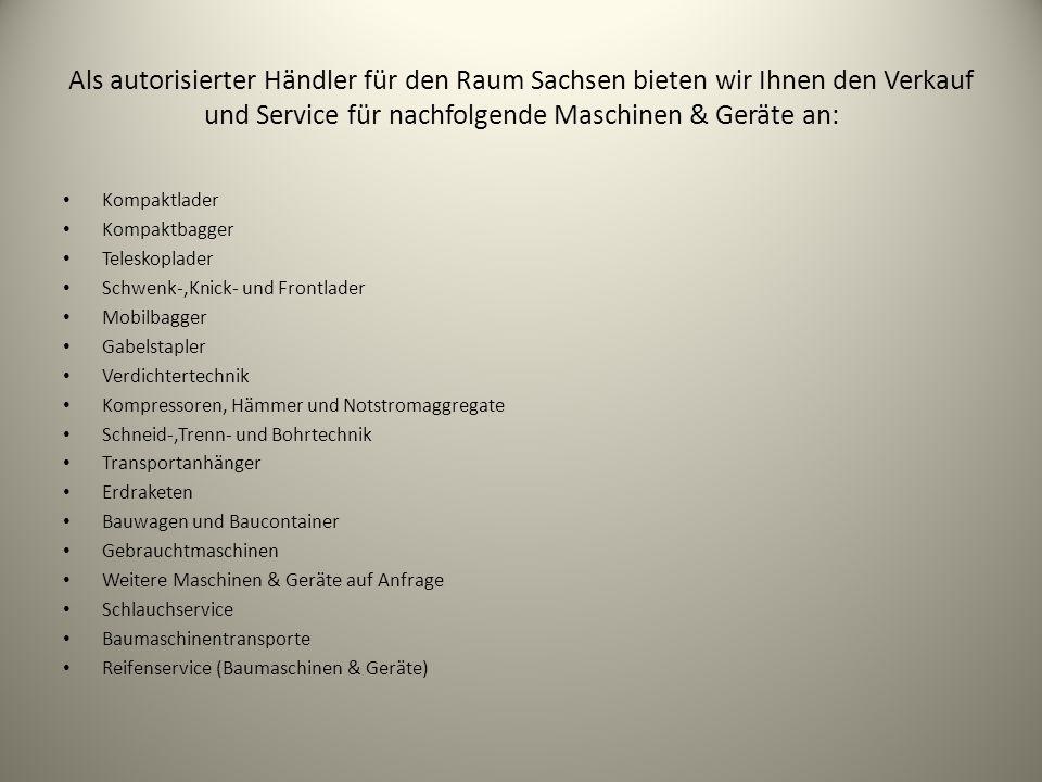 Als autorisierter Händler für den Raum Sachsen bieten wir Ihnen den Verkauf und Service für nachfolgende Maschinen & Geräte an: