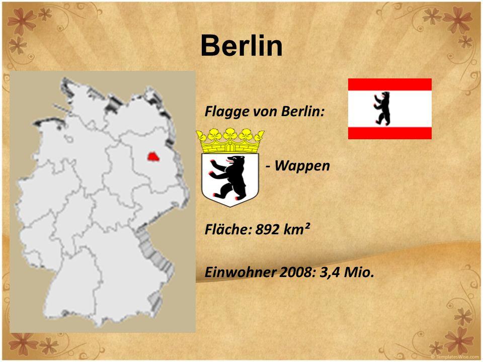 Berlin Flagge von Berlin: Fläche: 892 km² Einwohner 2008: 3,4 Mio.