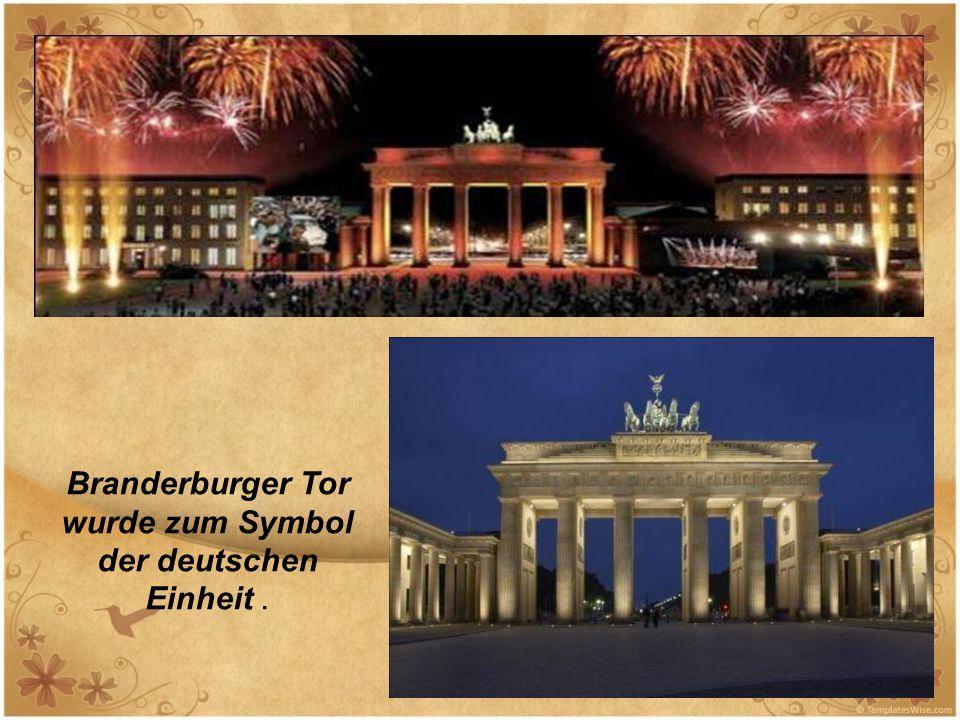 Branderburger Tor wurde zum Symbol der deutschen Einheit .