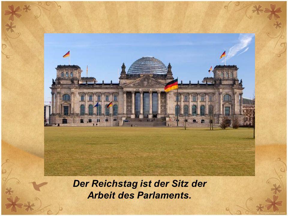 Der Reichstag ist der Sitz der Arbeit des Parlaments.