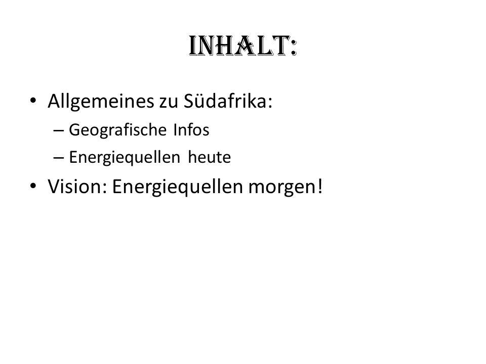 Inhalt: Allgemeines zu Südafrika: Vision: Energiequellen morgen!