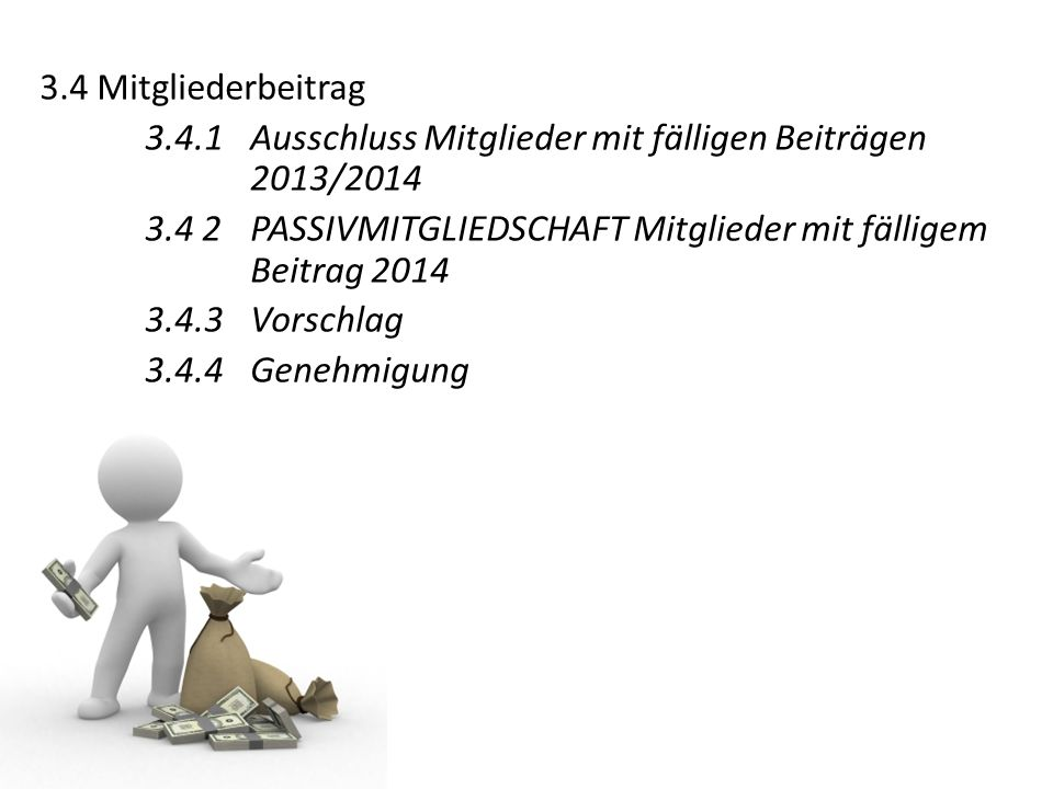 3.4 Mitgliederbeitrag 3.4.1 Ausschluss Mitglieder mit fälligen Beiträgen 2013/2014.
