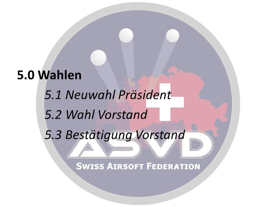 5. 0 Wahlen 5. 1 Neuwahl Präsident 5. 2 Wahl Vorstand 5