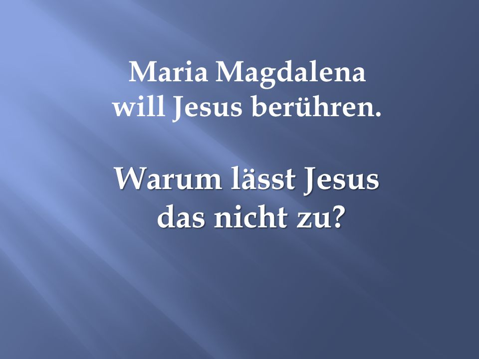 Warum lässt Jesus das nicht zu