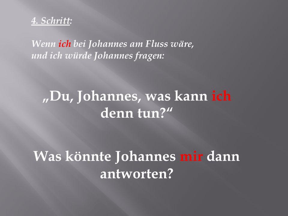 """""""Du, Johannes, was kann ich denn tun"""