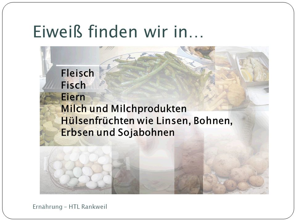 Eiweiß finden wir in… Fleisch Fisch Eiern Milch und Milchprodukten
