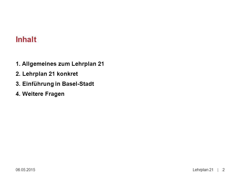 Inhalt 1. Allgemeines zum Lehrplan 21 2. Lehrplan 21 konkret 3. Einführung in Basel-Stadt 4. Weitere Fragen