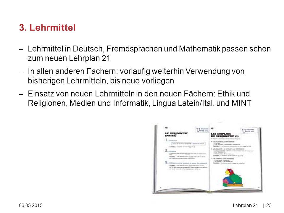 3. Lehrmittel Lehrmittel in Deutsch, Fremdsprachen und Mathematik passen schon zum neuen Lehrplan 21.