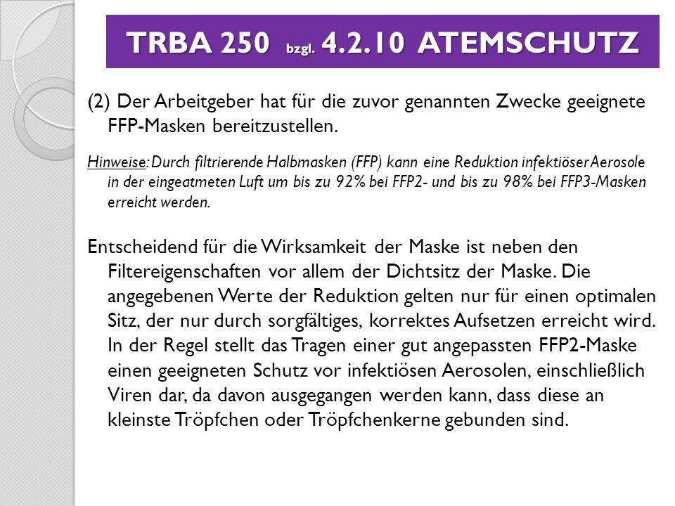 TRBA 250 bzgl. 4.2.10 ATEMSCHUTZ (2) Der Arbeitgeber hat für die zuvor genannten Zwecke geeignete FFP-Masken bereitzustellen.