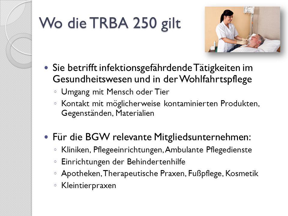 Wo die TRBA 250 gilt Sie betrifft infektionsgefährdende Tätigkeiten im Gesundheitswesen und in der Wohlfahrtspflege.