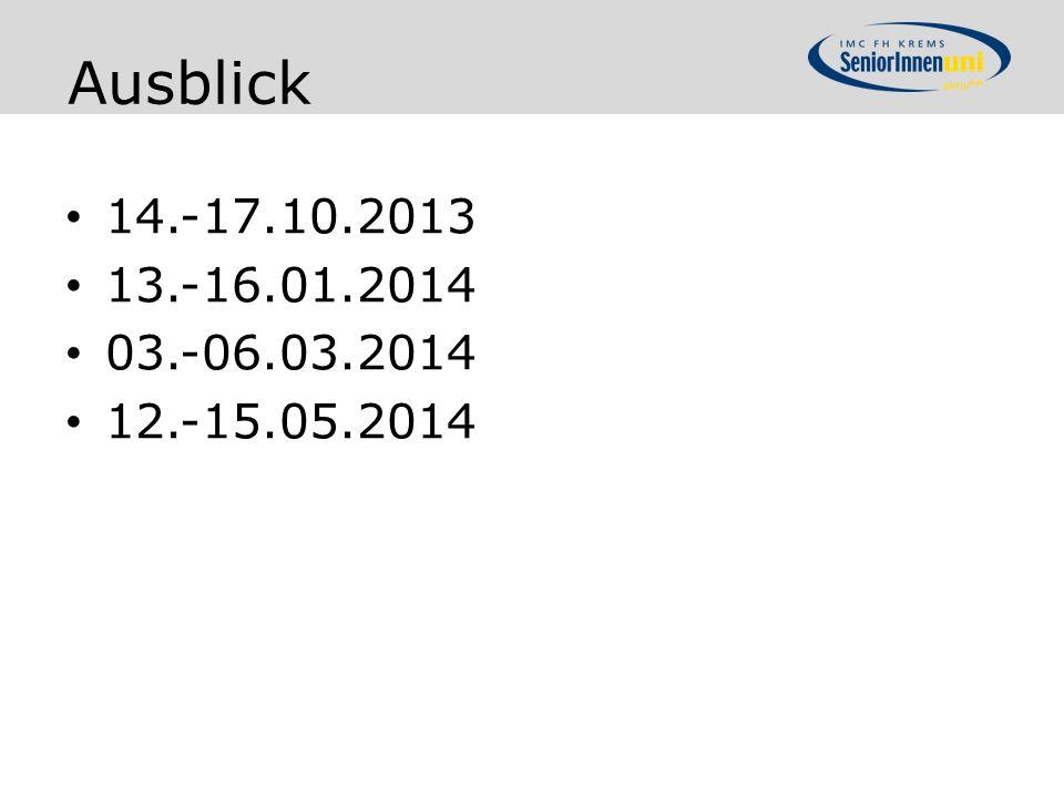 Ausblick 14.-17.10.2013 13.-16.01.2014 03.-06.03.2014 12.-15.05.2014