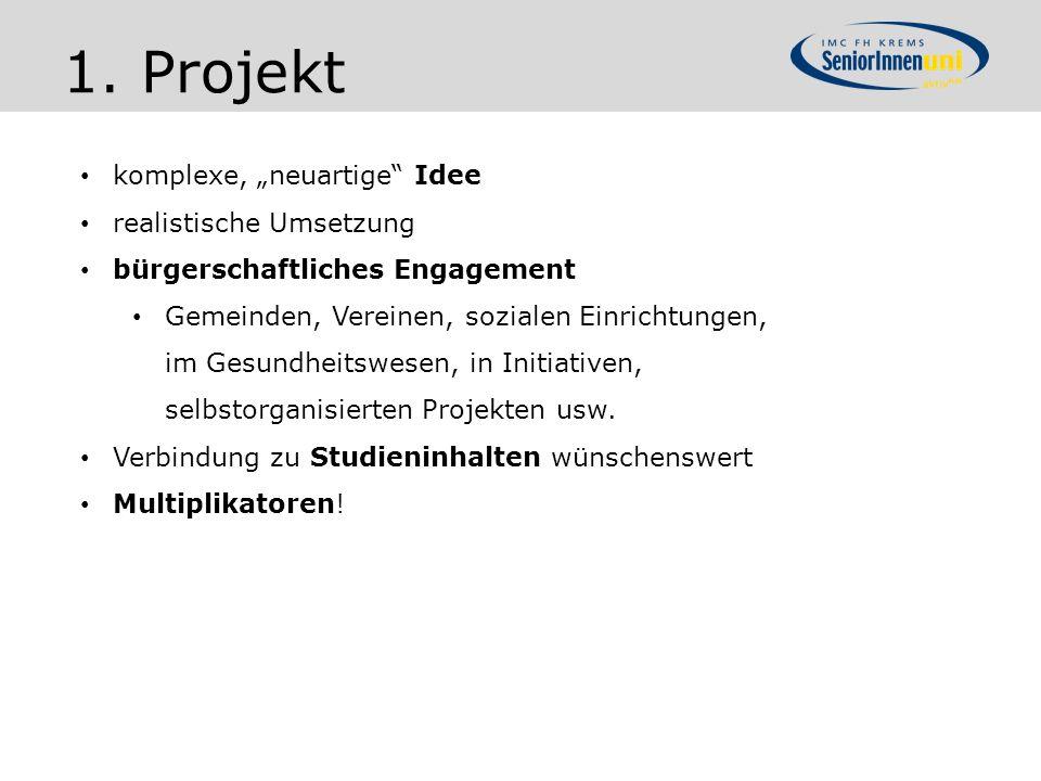 "1. Projekt komplexe, ""neuartige Idee realistische Umsetzung"