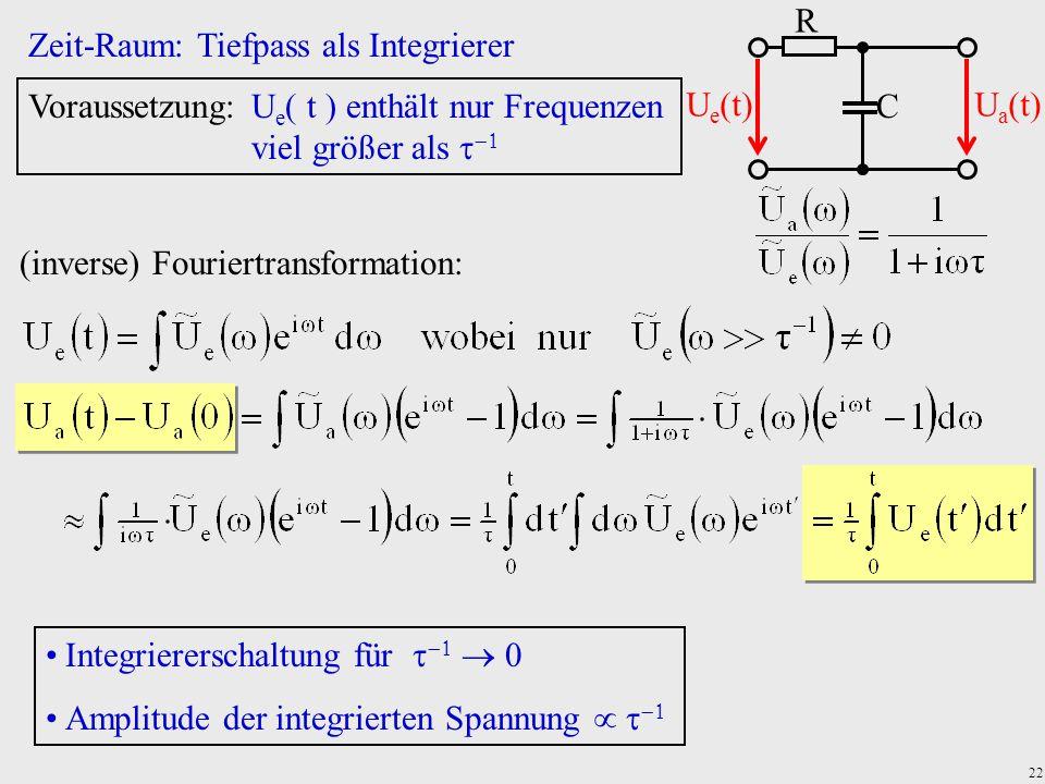 C R. Ue(t) Ua(t) Zeit-Raum: Tiefpass als Integrierer. Voraussetzung: Ue t  enthält nur Frequenzen viel größer als 