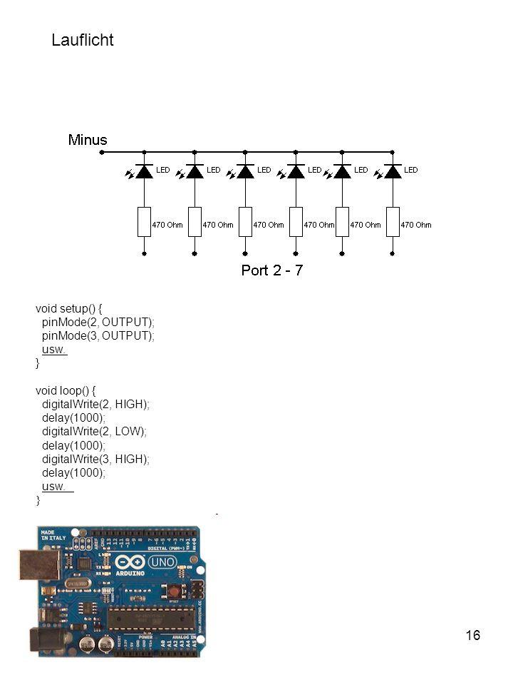 Lauflicht 16 void setup() { pinMode(2, OUTPUT); pinMode(3, OUTPUT);