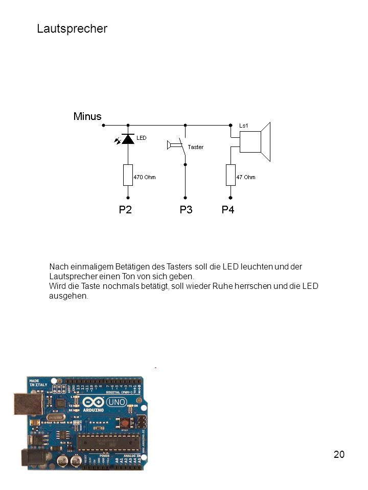 Lautsprecher Nach einmaligem Betätigen des Tasters soll die LED leuchten und der. Lautsprecher einen Ton von sich geben.