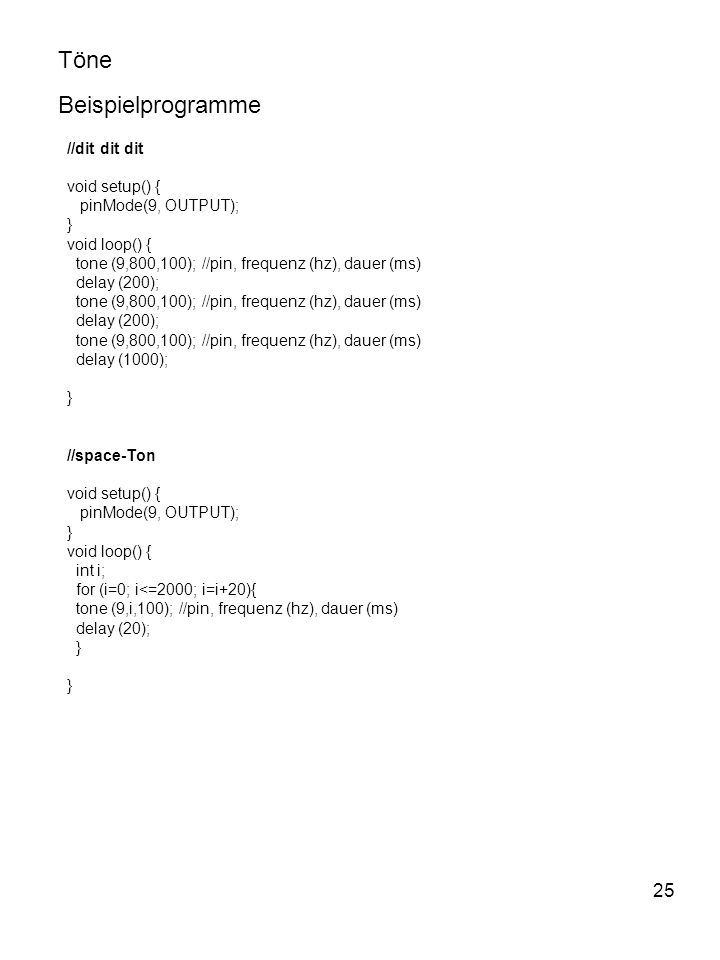Töne Beispielprogramme 25 //dit dit dit void setup() {