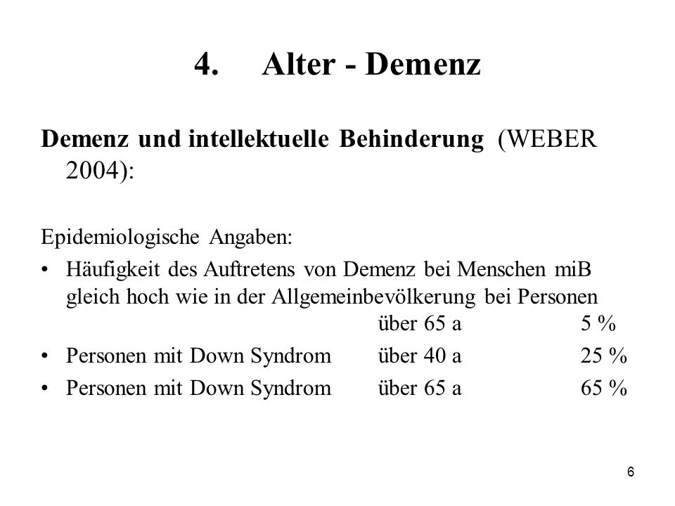 4. Alter - Demenz Demenz und intellektuelle Behinderung (WEBER 2004):