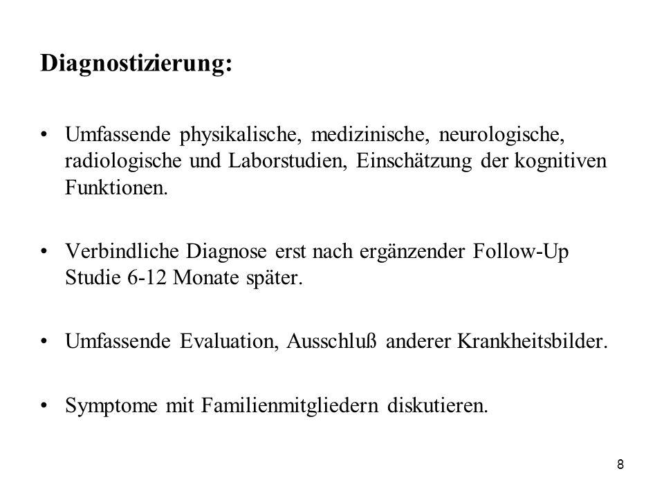Diagnostizierung: Umfassende physikalische, medizinische, neurologische, radiologische und Laborstudien, Einschätzung der kognitiven Funktionen.