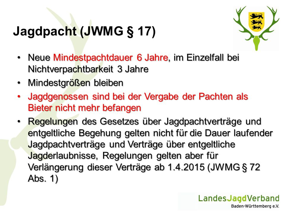 Jagdpacht (JWMG § 17) Neue Mindestpachtdauer 6 Jahre, im Einzelfall bei Nichtverpachtbarkeit 3 Jahre.