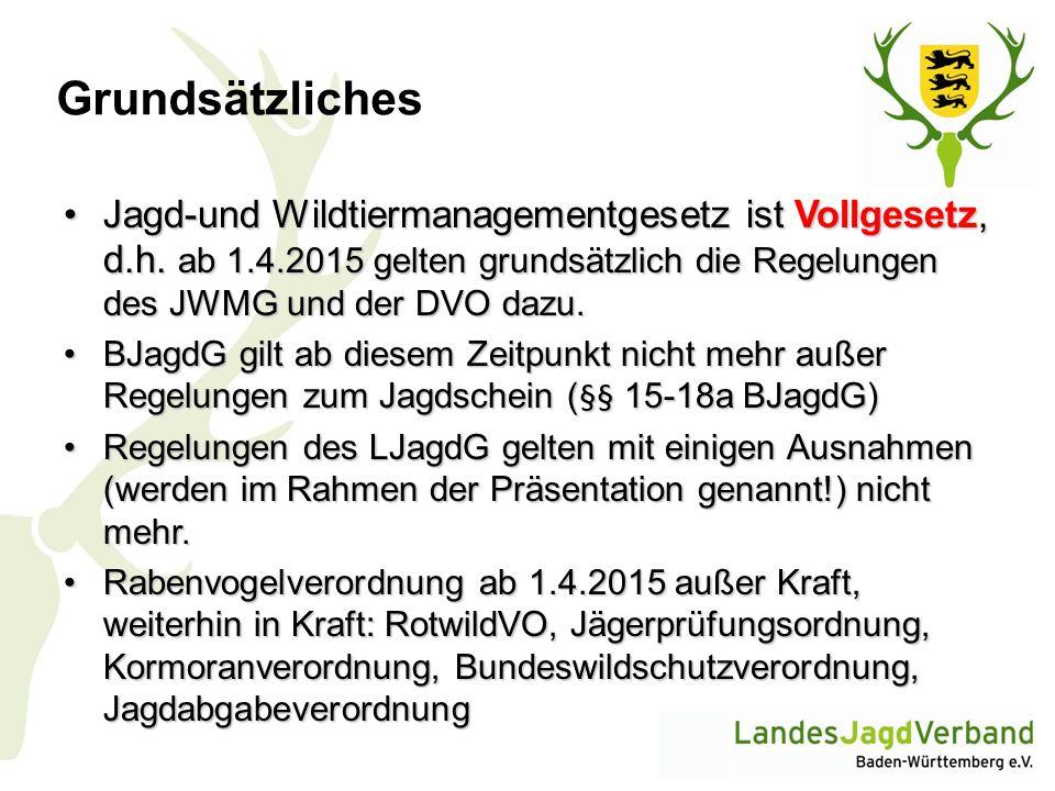 Grundsätzliches Jagd-und Wildtiermanagementgesetz ist Vollgesetz, d.h. ab 1.4.2015 gelten grundsätzlich die Regelungen des JWMG und der DVO dazu.