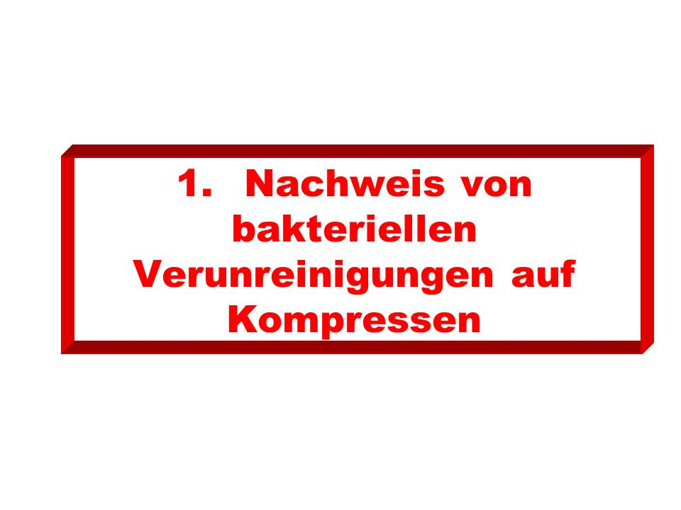 1. Nachweis von bakteriellen Verunreinigungen auf Kompressen