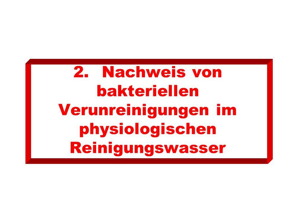 2. Nachweis von bakteriellen Verunreinigungen im physiologischen Reinigungswasser