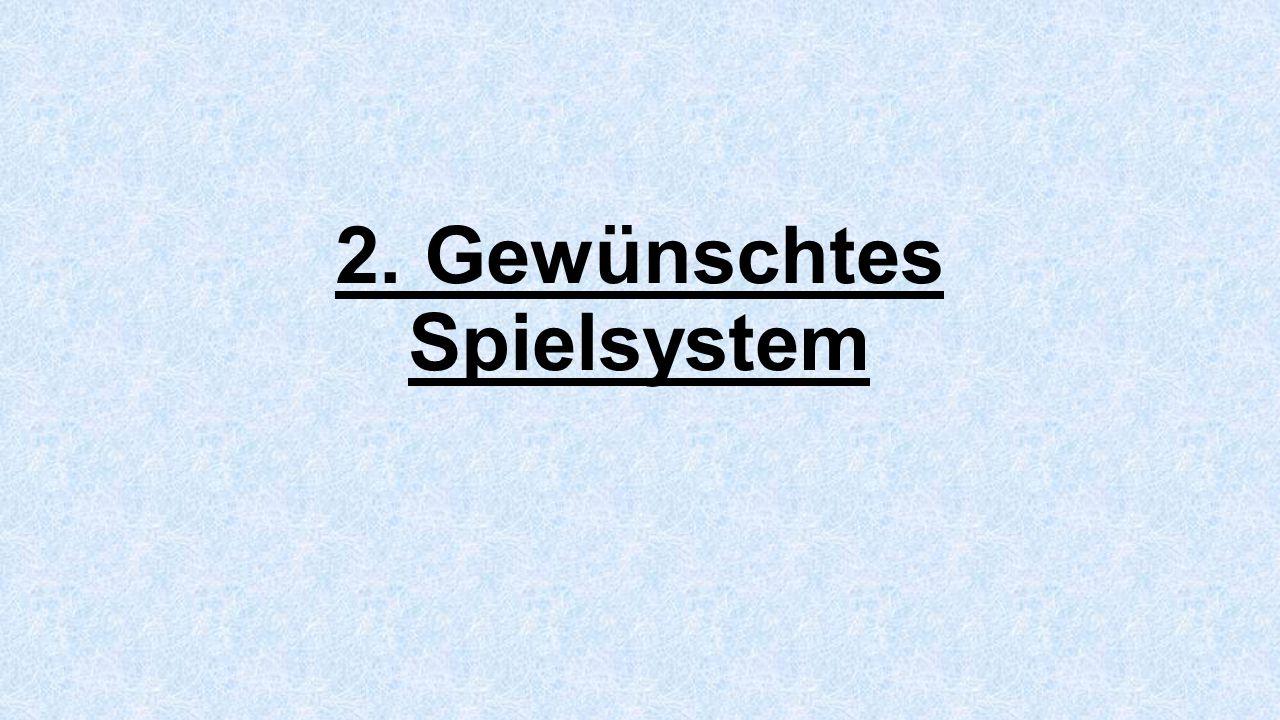 2. Gewünschtes Spielsystem