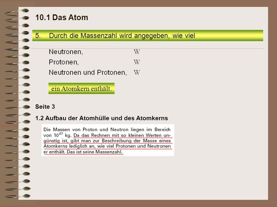 10.1 Das Atom Durch die Massenzahl wird angegeben, wie viel