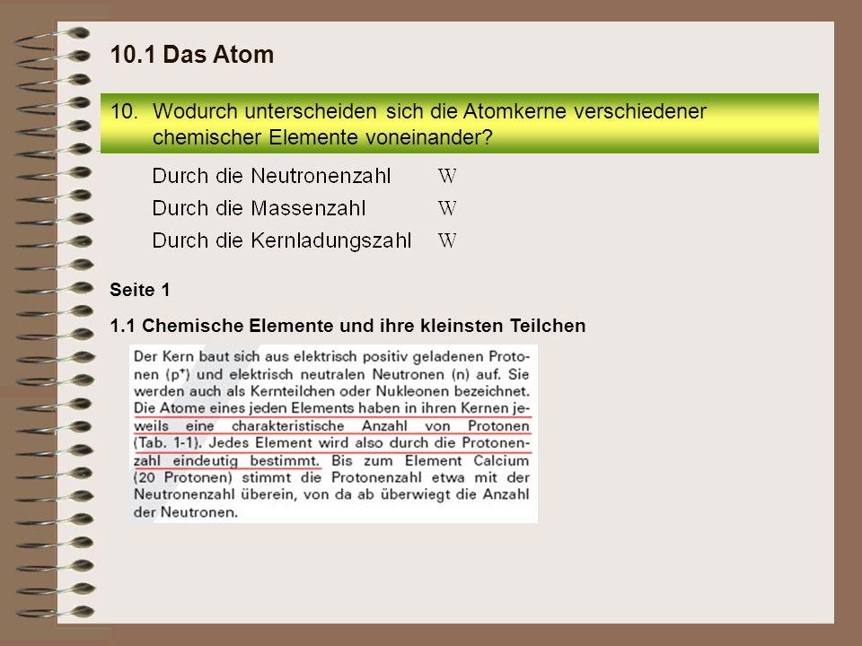 10.1 Das Atom Wodurch unterscheiden sich die Atomkerne verschiedener chemischer Elemente voneinander
