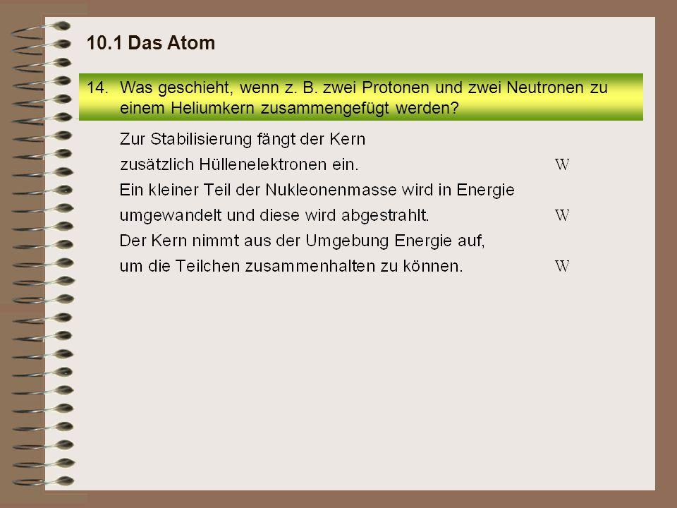 10.1 Das Atom Was geschieht, wenn z. B.