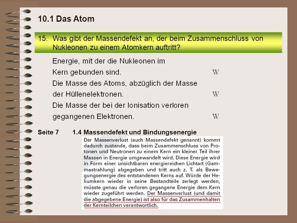 10.1 Das Atom Was gibt der Massendefekt an, der beim Zusammenschluss von Nukleonen zu einem Atomkern auftritt