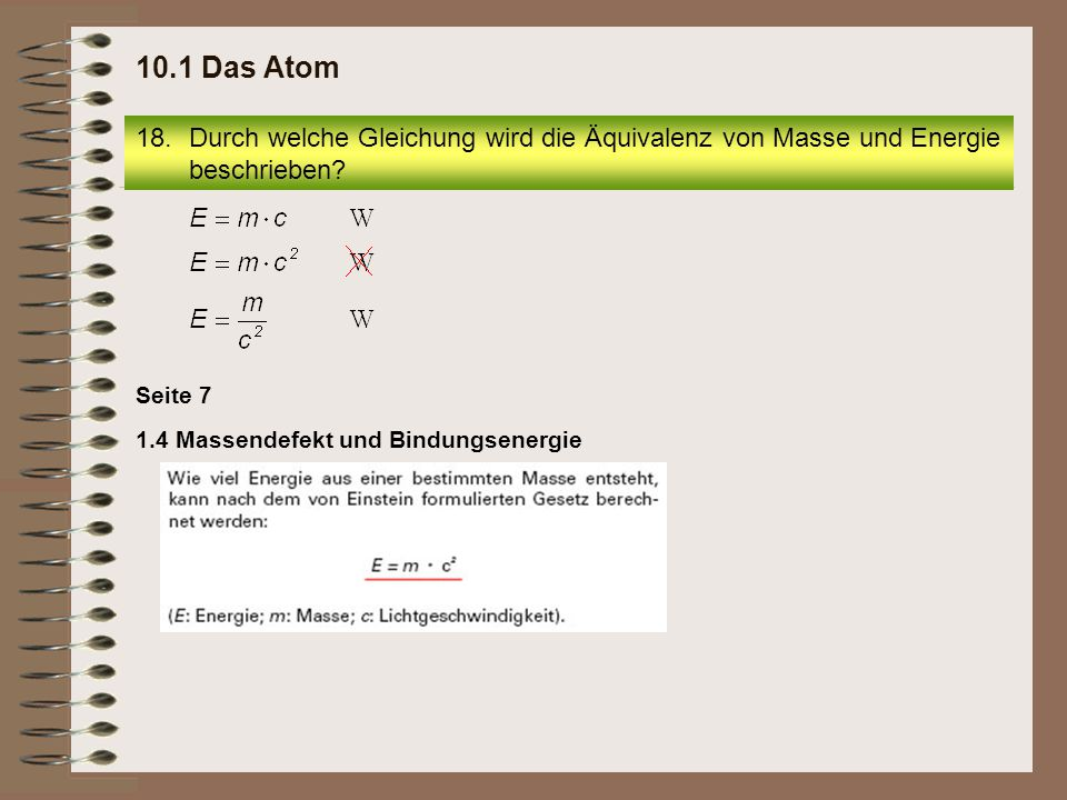 10.1 Das Atom Durch welche Gleichung wird die Äquivalenz von Masse und Energie beschrieben Seite 7.