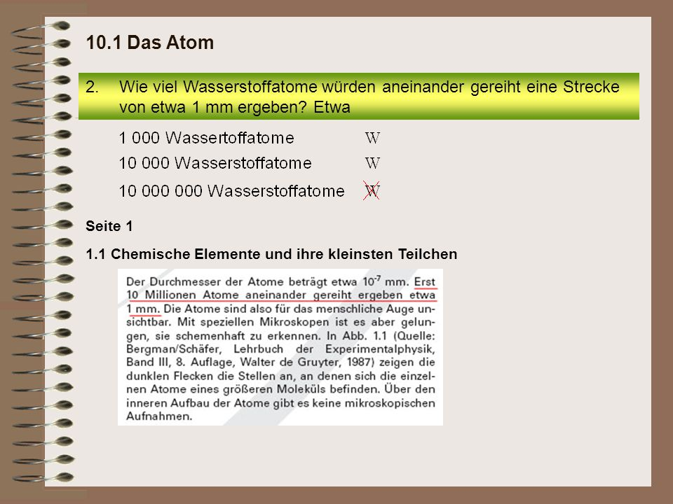 10.1 Das Atom Wie viel Wasserstoffatome würden aneinander gereiht eine Strecke von etwa 1 mm ergeben Etwa.