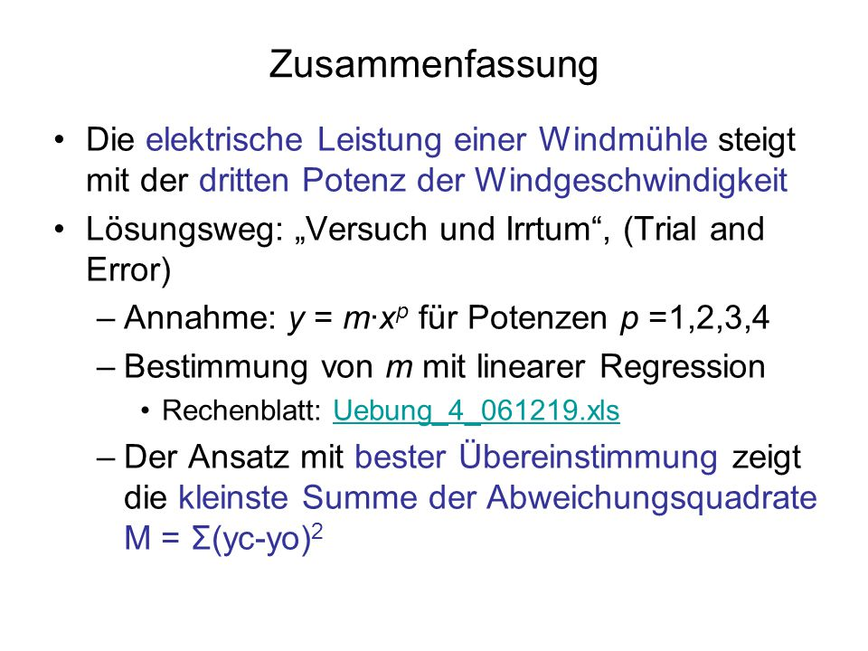 Zusammenfassung Die elektrische Leistung einer Windmühle steigt mit der dritten Potenz der Windgeschwindigkeit.