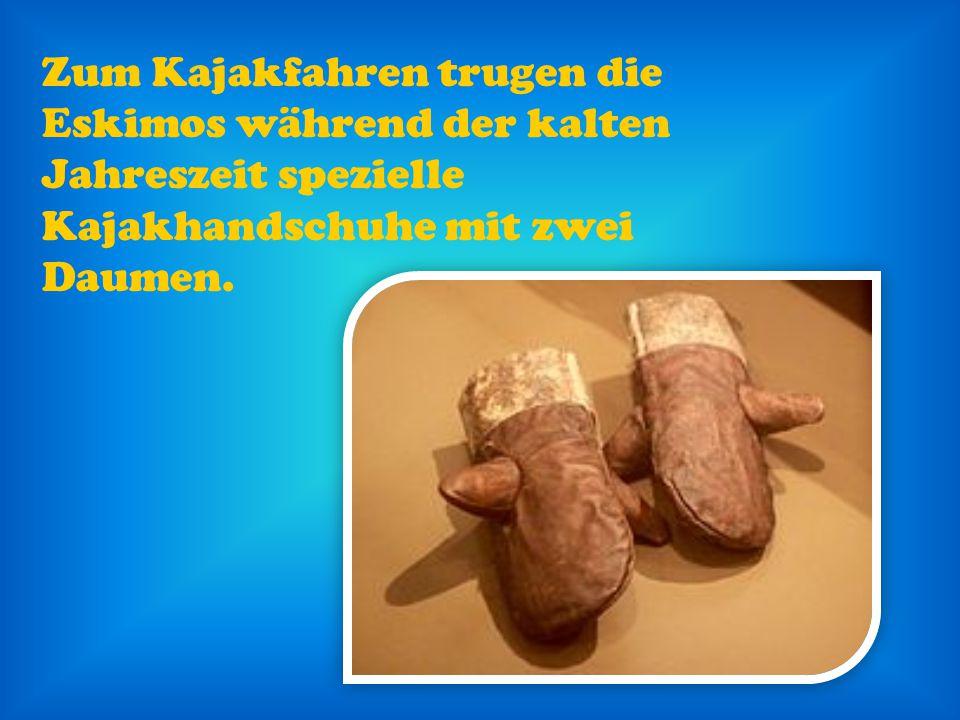 Zum Kajakfahren trugen die Eskimos während der kalten Jahreszeit spezielle Kajakhandschuhe mit zwei Daumen.