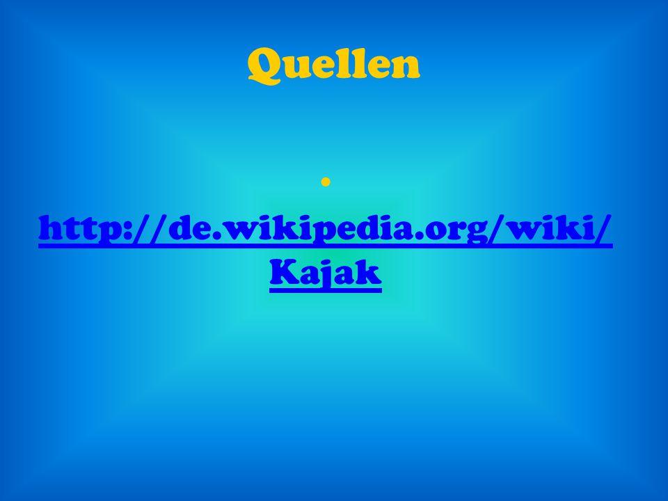 Quellen http://de.wikipedia.org/wiki/Kajak