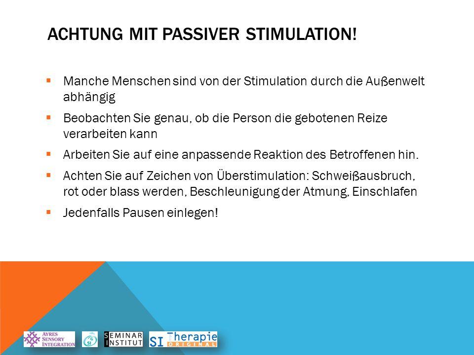 Achtung mit passiver Stimulation!