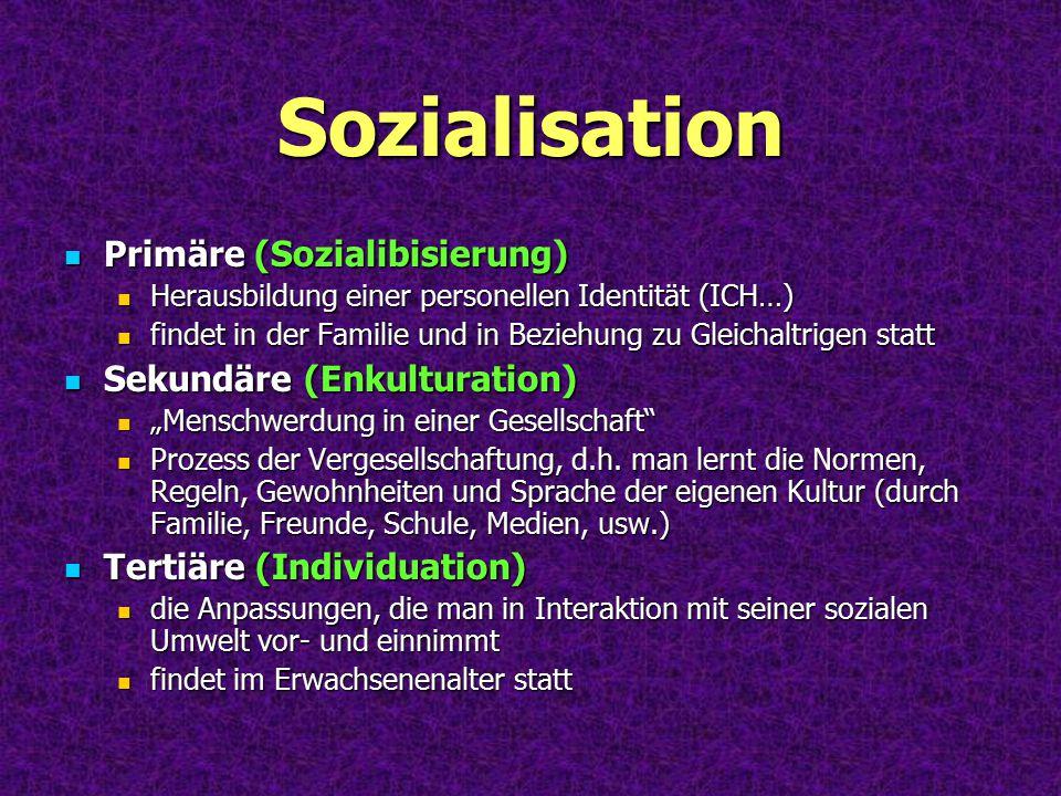 Sozialisation Primäre (Sozialibisierung) Sekundäre (Enkulturation)