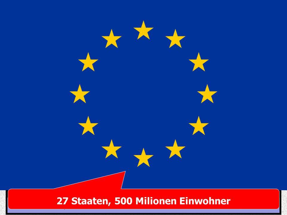 27 Staaten, 500 Milionen Einwohner
