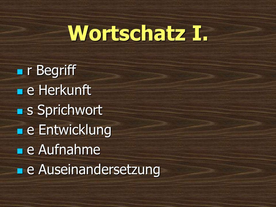 Wortschatz I. r Begriff e Herkunft s Sprichwort e Entwicklung
