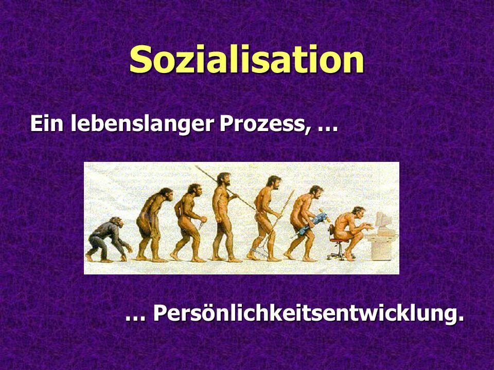 Sozialisation Ein lebenslanger Prozess, …